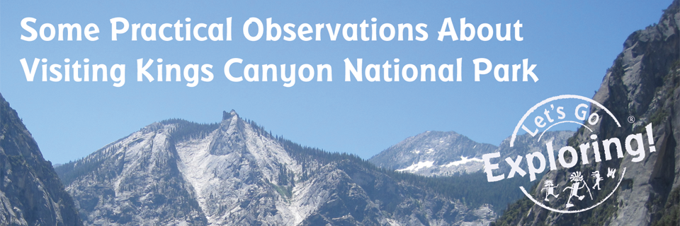 Some Practical Observations About Visiting Kings Canyon National Park