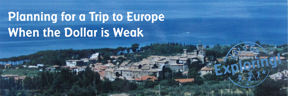 Planning for a Trip to Europe When the Dollar is Weak