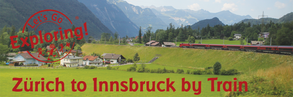 Zürich To Innsbruck By Train Tour Guide Mark Lets Go Exploring