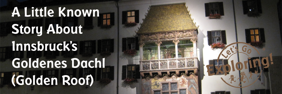 A Little Known Story About Innsbrucku0027s Goldenes Dachl (Golden Roof) & A Little Known Story About Innsbrucku0027s Goldenes Dachl (Golden Roof ... memphite.com